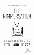 Hans-Peter Siebenhaar – Die Nimmersatten – Die Wahrheit über das System ARD und ZDF (Buch)