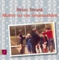 Heinz Strunk – Mutter ist ein Sexmaschien (Hörspiel) – Kurzrezension