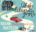 Mark Watson – Überlebensgroß (Hörbuch, gelesen von Florian Lukas)