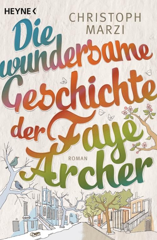Christoph Marzi – Die wundersame Geschichte der Faye Archer (Buch)