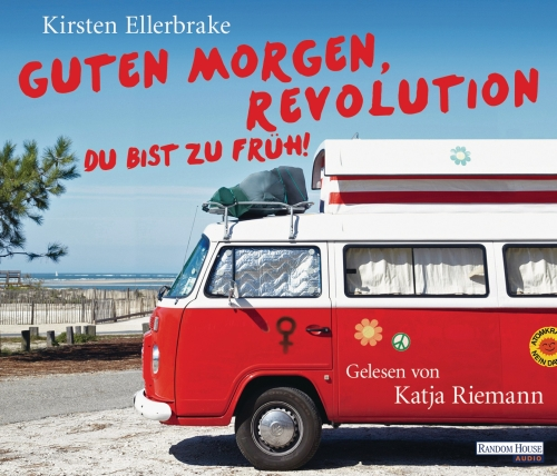Kirsten Ellerbrake – Guten Morgen, Revolution – du bist zu früh! (Hörbuch, gelesen von Katja Riemann)