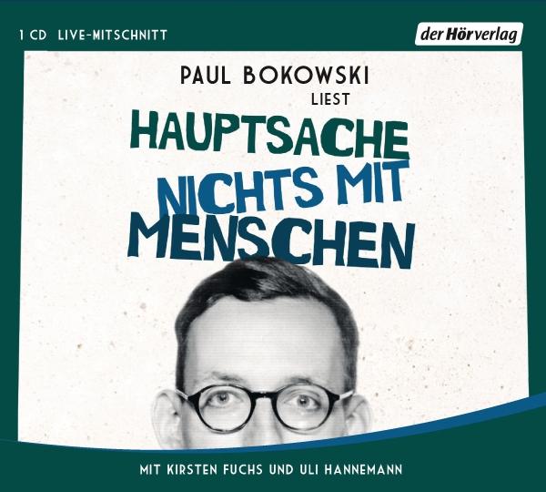 Paul Bokowski – Hauptsache nichts mit Menschen (Live-Mitschnitt, gelesen vom Autor, Kirsten Fuchs und Uli Hannemann)