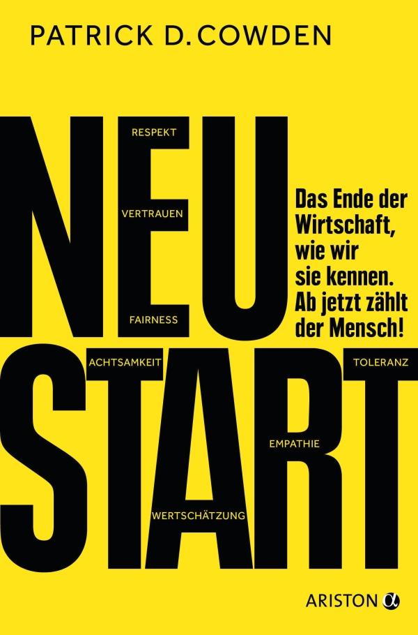 Patrick D. Cowden – Neustart – Das Ende der Wirtschaft, wie wir sie kennen. Ab jetzt zählt der Mensch! (Buch)