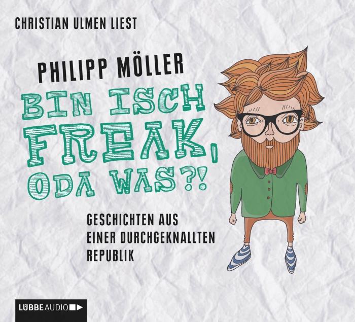 Philipp Möller – Bin isch Freak, oda was?! (Hörbuch, gelesen von Christian Ulmen)