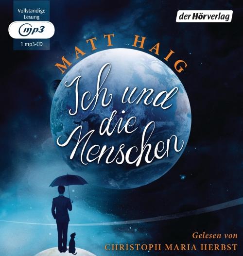 Matt Haig – Ich und die Menschen (Hörbuch, gelesen von Christoph Maria Herbst)
