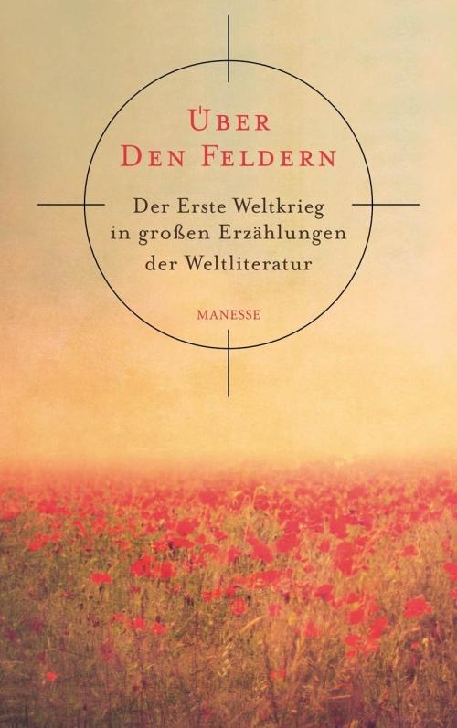 Horst Lauinger (Hrsg.) – Über den Feldern. Der Erste Weltkrieg in großen Erzählungen der Weltliteratur (Buch)