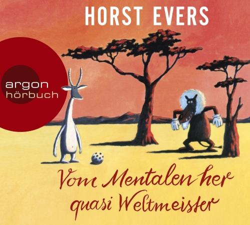 Horst Evers – Vom Mentalen her quasi Weltmeister (Hörbuch, Autorenlesung)