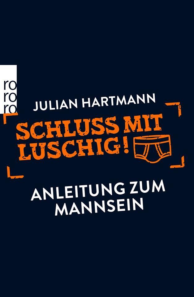 Julian Hartmann – Schluss mit luschig! Anleitung zum Mannsein (Buch)