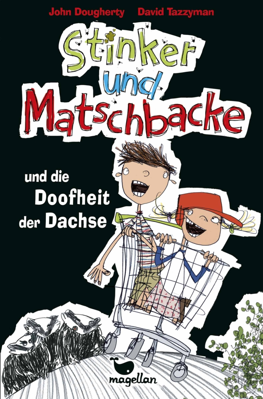 John Dougherty – Stinker und Matschbacke und die Doofheit der Dachse (Buch, mit Illustrationen von David Tazzyman)