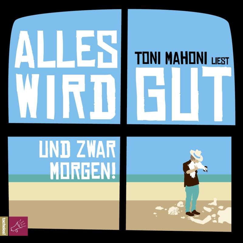 Toni Mahoni – Alles wird gut, und zwar morgen! (Hörbuch, Autorenlesung)