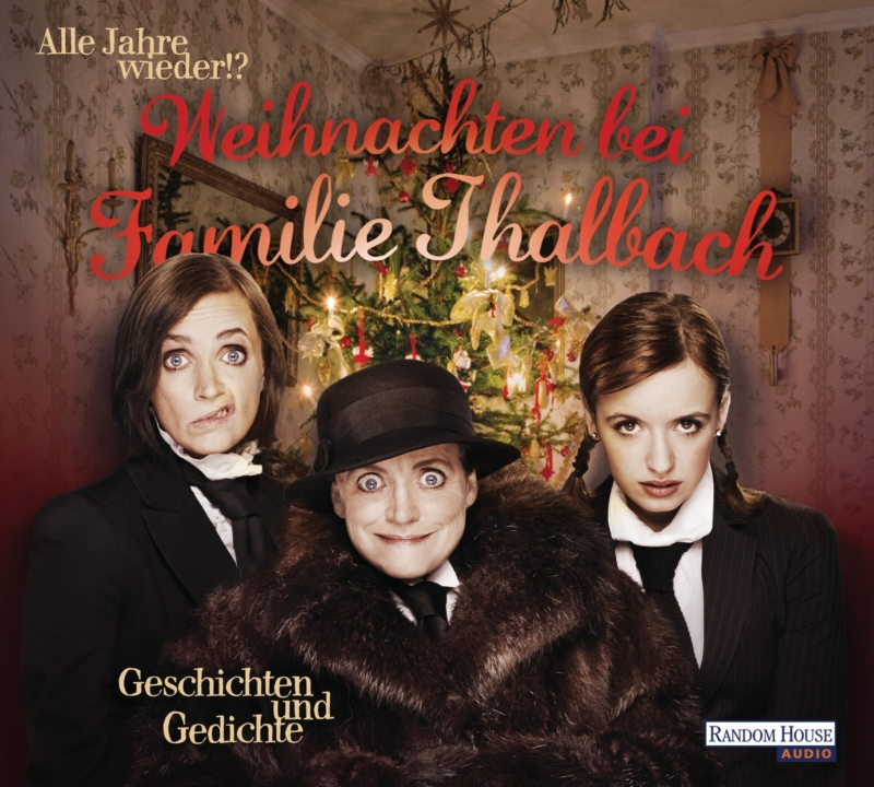 Alle Jahre wieder? – Weihnachten bei Familie Thalbach (Hörbuch, gelesen von Katharina, Anna und Nellie Thalbach)