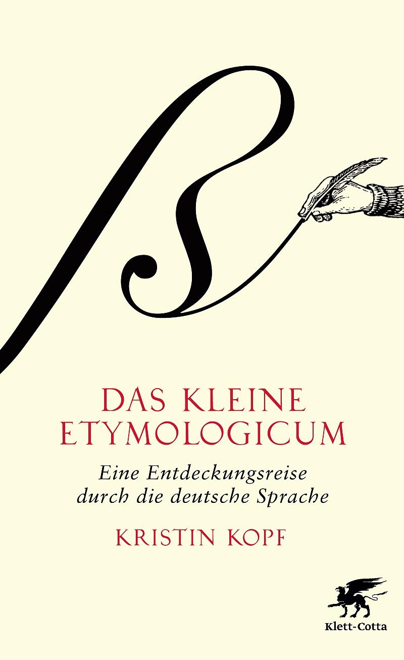 Kristin Kopf – Das kleine Etymologicum. Eine Entdeckungsreise durch die deutsche Sprache (Buch)