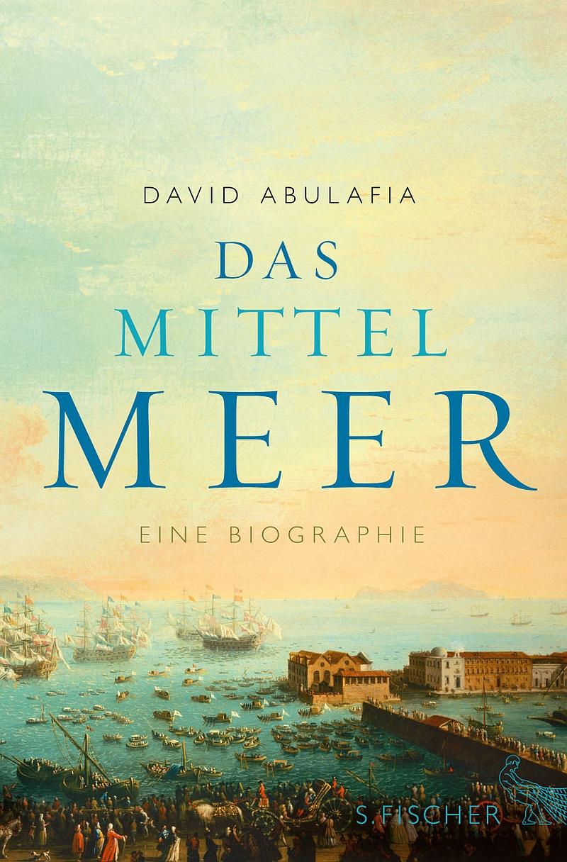 David Abulafia – Das Mittelmeer. Eine Biographie (Buch)