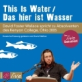 David Foster Wallace – This Is Water/Das hier ist Wasser (Live-Lesung/Hörbuch)