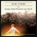 Heinz Strunk – Junge rettet Freund aus Teich (Hörbuch, Autorenlesung)