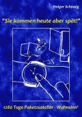 """Holger Schossig – """"Sie kommen heute aber spät!"""" – 1280 Tage Paketzusteller-Wahnsinn³ (Buch)"""