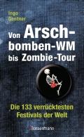 Ingo Gentner – Von Arschbomben-WM bis Zombie-Tour – Die 133 verrücktesten Festivals der Welt (Buch)