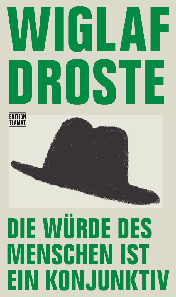 Wiglaf Droste – Die Würde des Menschen ist ein Konjunktiv (Buch)