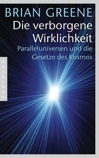 Brian Greene – Die verborgene Wirklichkeit. Paralleluniversen und die Gesetze des Kosmos (Buch)