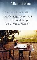 Michael Maar – Heute bedeckt und kühl. Große Tagebücher von Samuel Pepys bis Virginia Woolf (Buch)