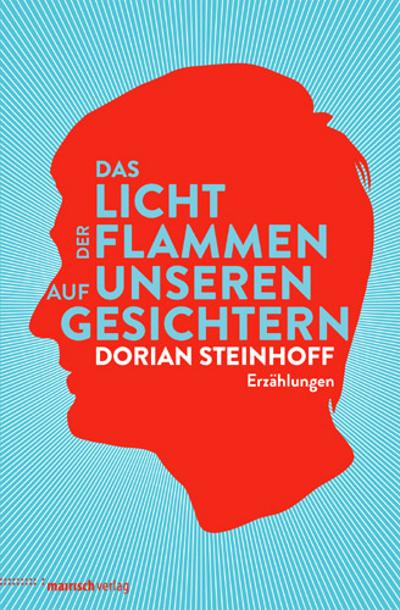 Dorian Steinhoff – Das Licht der Flammen auf unseren Gesichtern (Buch)