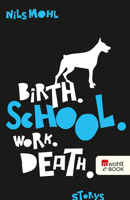 Nils Mohl – Birth. School. Work. Death. (Buch)