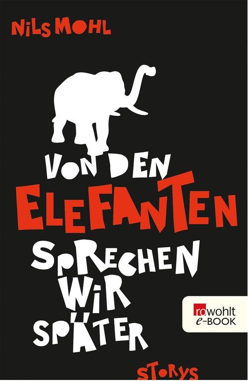 Nils Mohl – Von den Elefanten sprechen wir später (Buch)