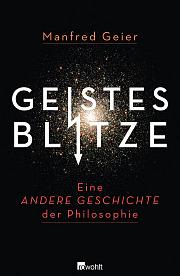 Manfred Geier – Geistesblitze. Eine Andere Geschichte der Philosophie (Buch)