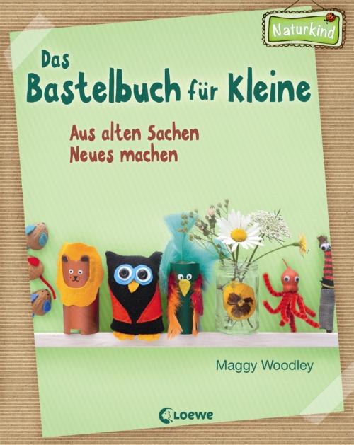 Maggy Woodley – Das Bastelbuch für Kleine – Aus alten Sachen Neues machen (Buch)
