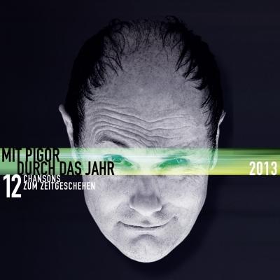 Thomas Pigor – Mit Pigor durch das Jahr 2013 – 12 Chansons zum Zeitgeschehen (Audio-CD – Musik, Kabarett)