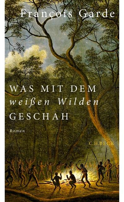 François Garde – Was mit dem weißen Wilden geschah (Buch)