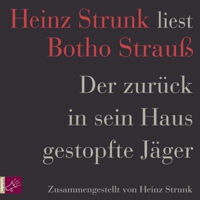 Botho Strauß & Heinz Strunk – Der zurück in sein Haus gestopfte Jäger (Hörbuch, gelesen von Heinz Strunk)