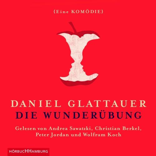 Daniel Glattauer – Die Wunderübung (Hörbuch, gelesen von Andrea Sawatzki, Christian Berkel u.a.)