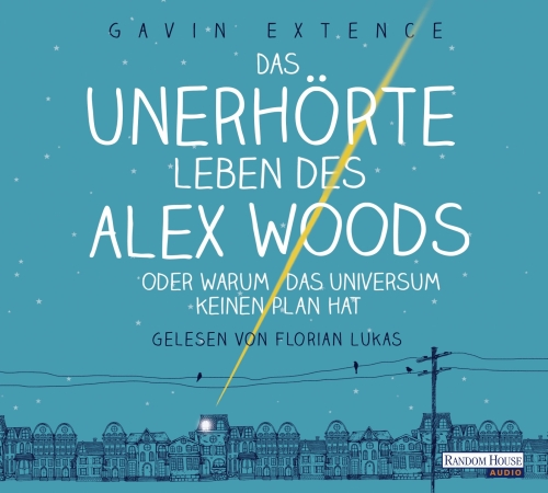 Gavin Extence – Das unerhörte Leben des Alex Woods (Hörbuch, gelesen von Florian Lukas)