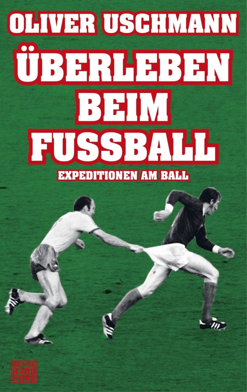 Oliver Uschmann – Überleben beim Fußball – Expeditionen am Ball (Buch)