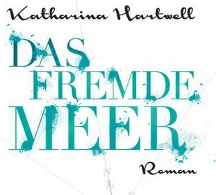 Katharina Hartwell - Das Fremde Meer (Buch)