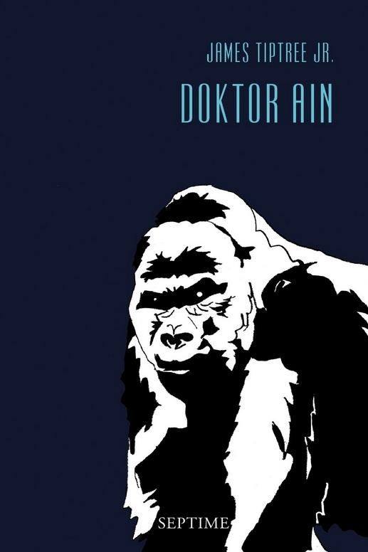 James Tiptree Jr. – Doktor Ain. Sämtliche Erzählungen, Band 1. (Buch)