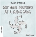Oliver Ottitsch - Gay Nazi Dolphins At A Gang Bang (Cover © Holzbaum Verlag)