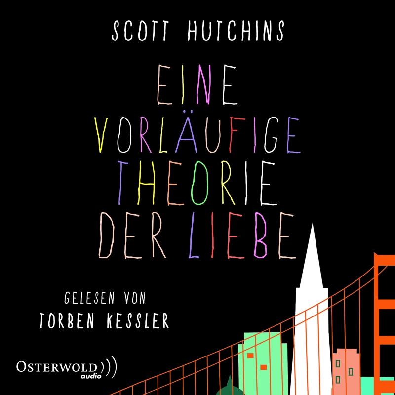 Scott Hutchins – Eine vorläufige Theorie der Liebe (Hörbuch, gelesen von Torben Kessler)