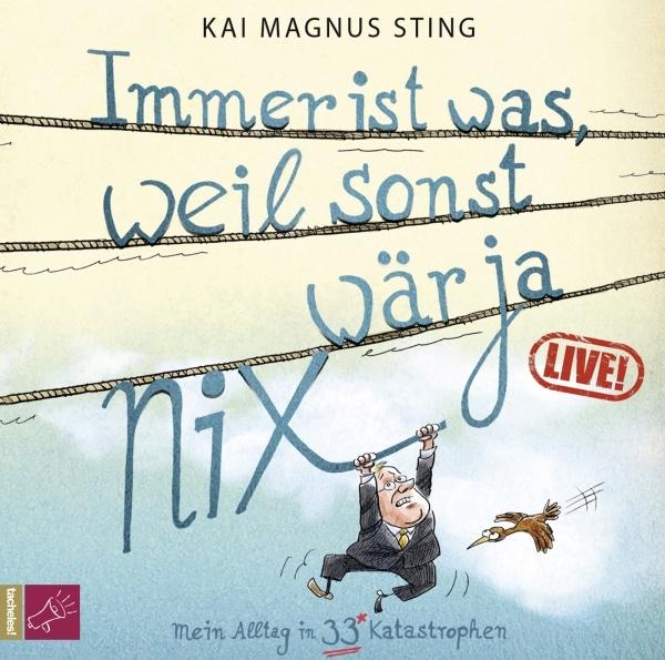 Kai Magnus Sting – Immer ist was, weil sonst wär ja nix – Mein Alltag in 33 Katastrophen (Liveprogramm, Audio-2CD)