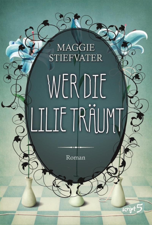Maggie Stiefvater – Wer die Lilie träumt (Buch)