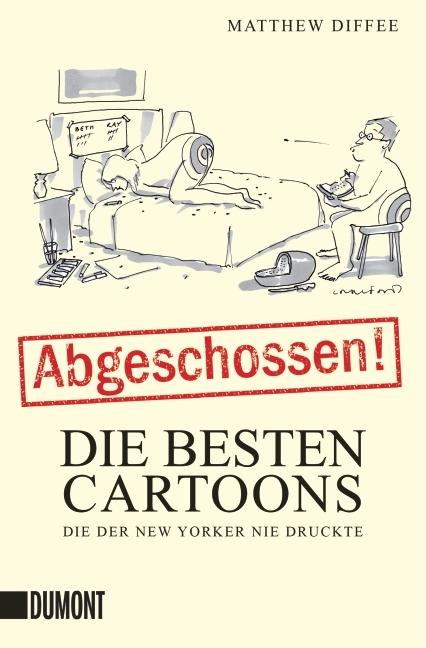 Matthew Diffee & Robert Mankoff (Hrsg) – Abgeschossen! Die Besten Cartoons, die der New Yorker nie druckte (Buch)