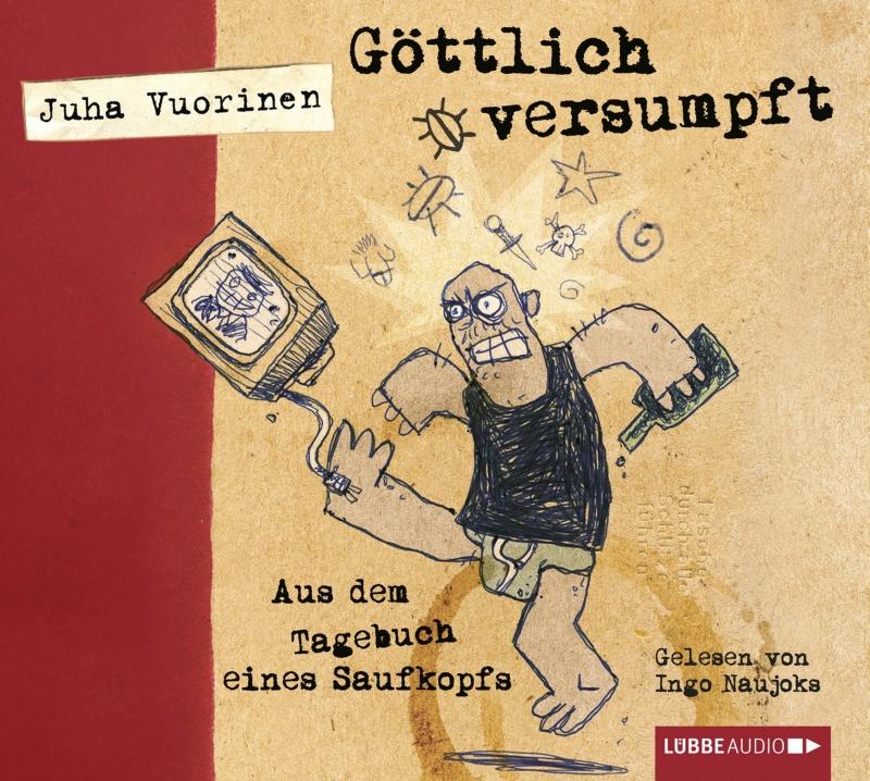 Juha Vuorinen – Göttlich versumpft – Aus dem Tagebuch eines Saufkopfs (Hörbuch, gelesen von Ingo Naujoks)
