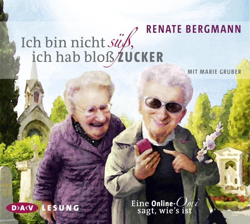 Renate Bergmann – Ich bin nicht süß, ich hab bloß Zucker (Hörbuch, gelesen von Marie Gruber)