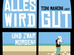Toni Mahoni - Alles wird gut, und zwar morgen! (Hörbuch, Cover © ROOF Music/tacheles!)
