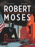 Pierre Christin & Olivier Balez - Robert Moses: Der Mann, der New York erfand (Comic, Buch) Cover © Carlsen Verlag