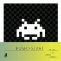 PUSH > START - The Art Of Video Games © earBOOKS/edel