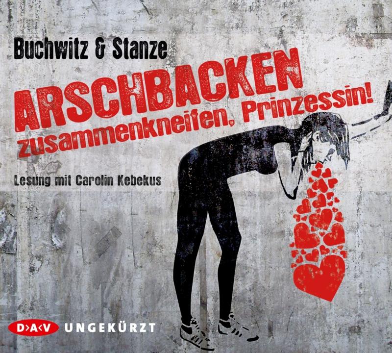 Mirco Buchwitz & Rikje Stanze – Arschbacken zusammenkneifen, Prinzessin! (Hörbuch, gelesen von Carolin Kebekus)