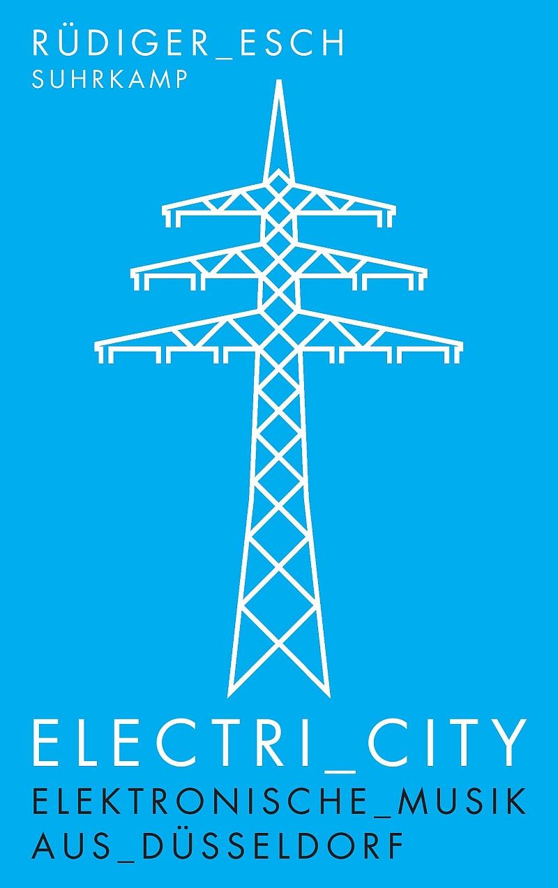 Rüdiger Esch – Electri_City – Elektronische Musik aus Düsseldorf (Buch)