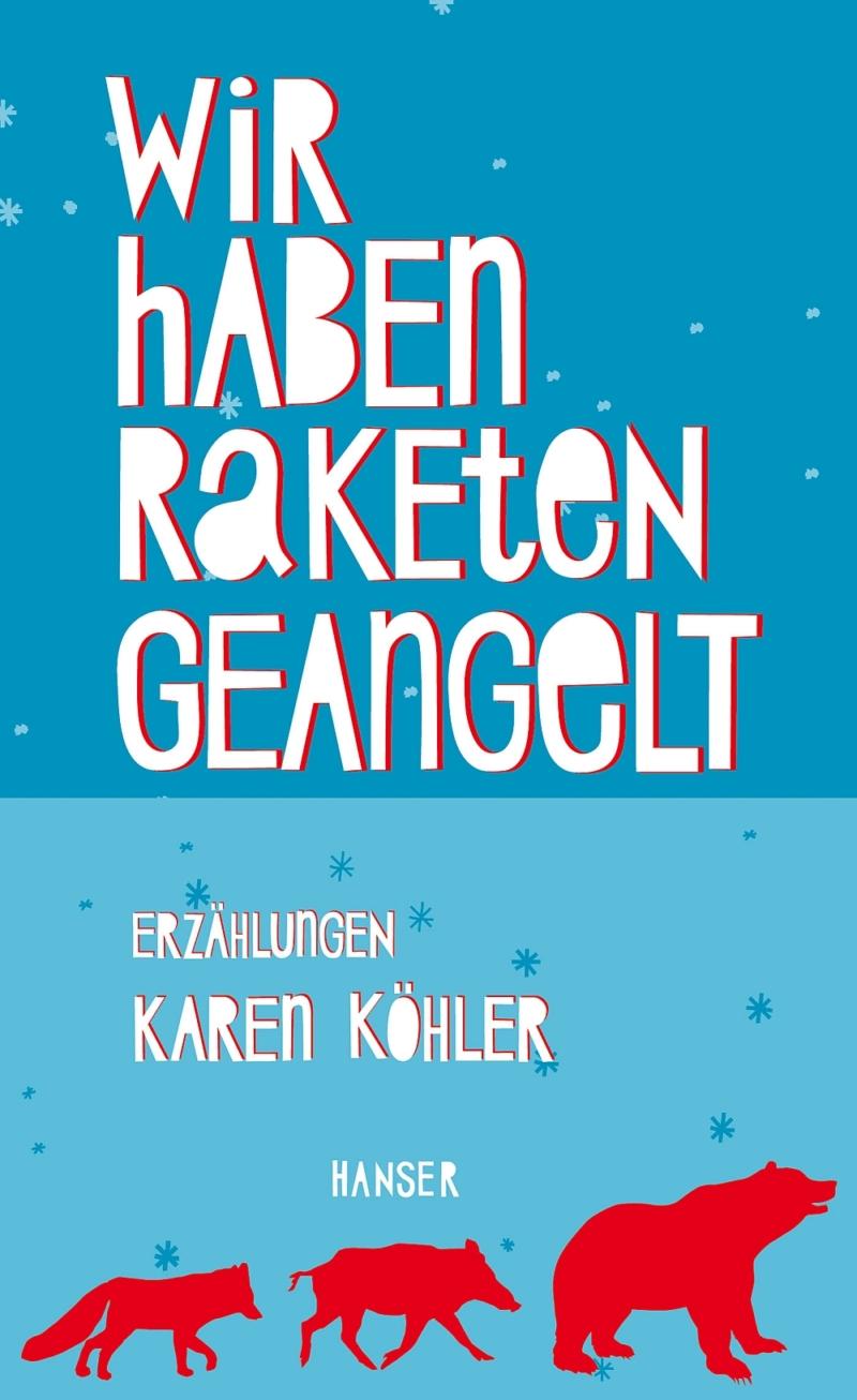 Karen Köhler – Wir haben Raketen geangelt (Buch)